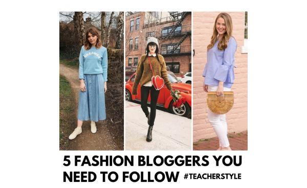 5 Fashion Bloggers You NEED To Follow For Your #TeacherStyle