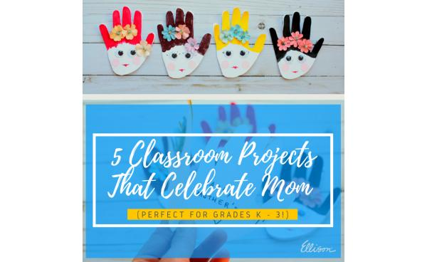 5 Classroom Projects That Celebrate Mom (Perfect For Grades K - 3!)